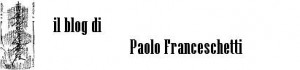 LA MIA STORIA ANALIZZATA NEL BLOG DI PAOLO FRANCESCHETTI